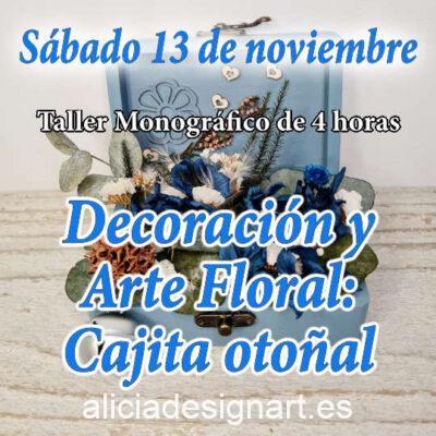 Curso taller de decoración y Arte Floral, sábado 13 de noviembre 2021 - Taller de decoración de muebles antiguos Alicia Designart Madrid